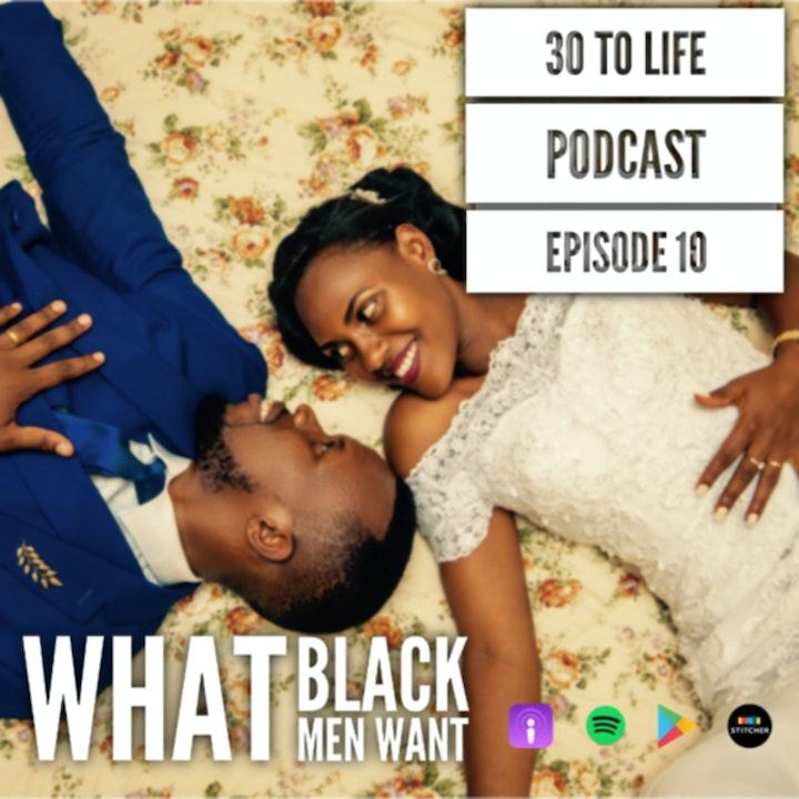 Ep 10: What Black Men Want