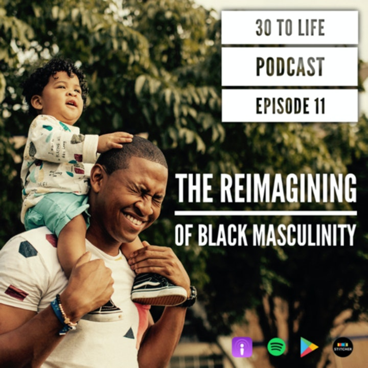Ep 11: The Reimagining Of Black Masculinity