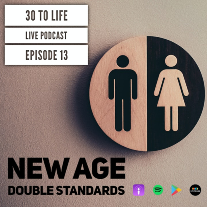 Ep 13: New Age Double Standards - Live Show