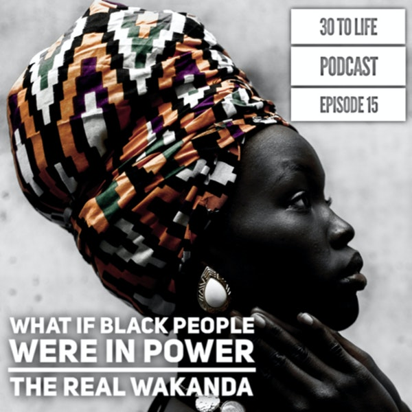 Ep 15: What If Black People Were In Power - The Real Wakanda Image