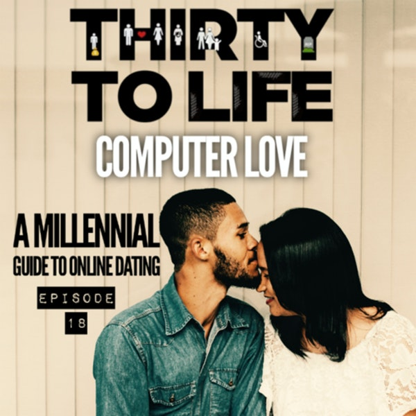 Ep 18: Computer Love - The Millennial Guide To Online Dating - Live Show Image