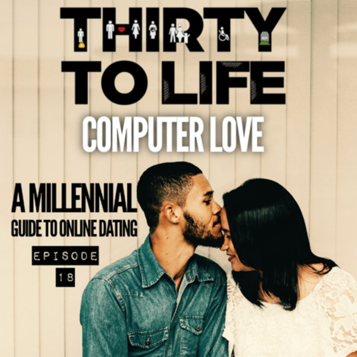 Ep 18: Computer Love - The Millennial Guide To Online Dating - Live Show