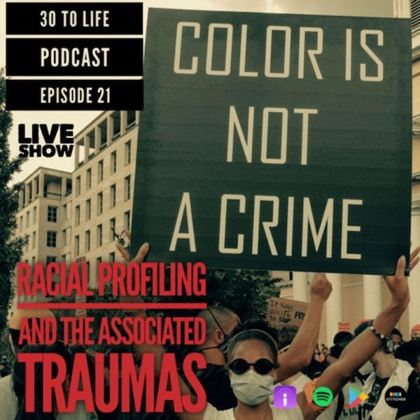 Ep 21: Racial Profiling And The Associated Traumas - Live Show Image