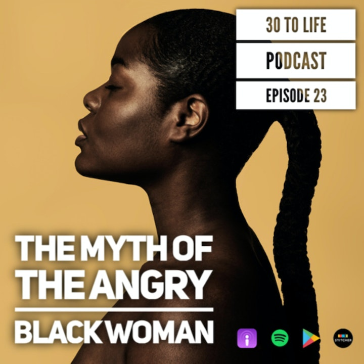 Ep 23: The Myth Of The Angry Black Woman
