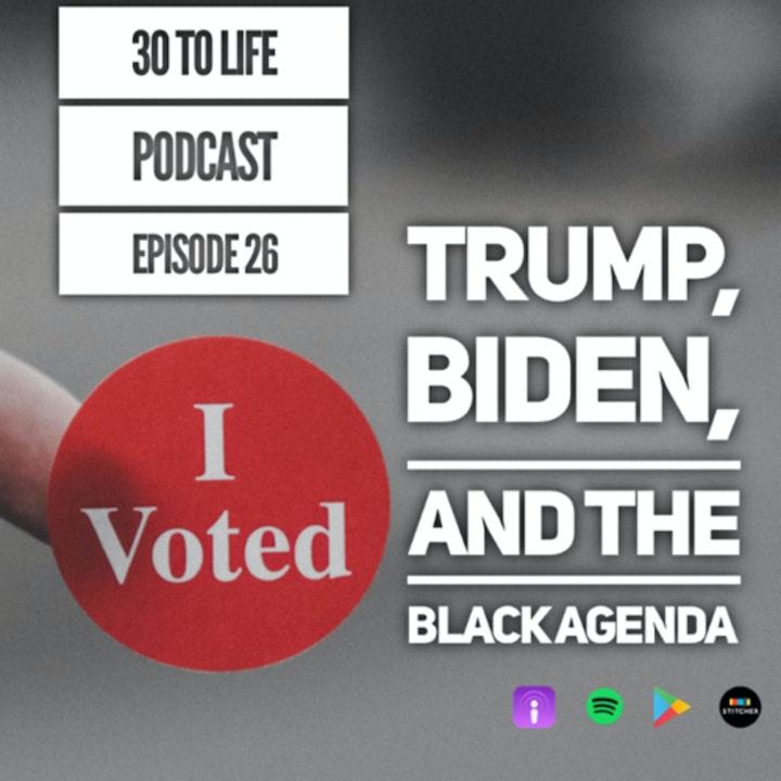 Ep 26: Trump, Biden, The Election, And The Black Agenda
