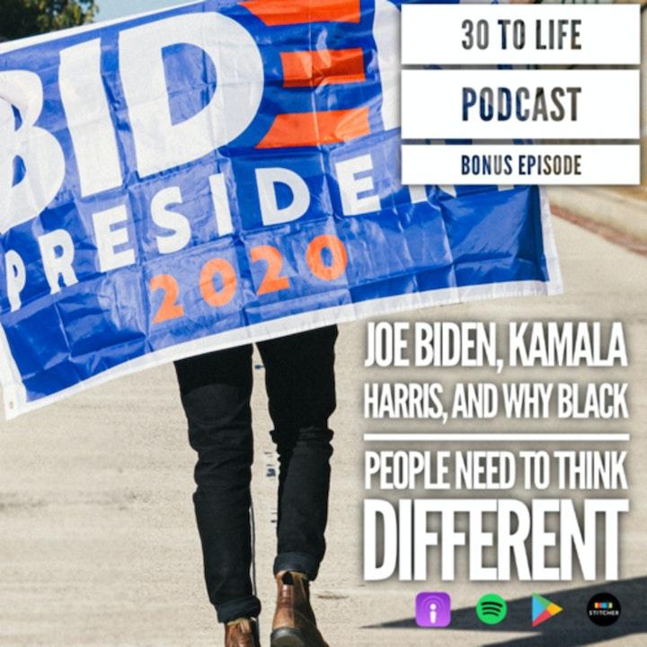 Bonus Episode: Joe Biden, Kamala Harris, And Why Black People Need To Think Different
