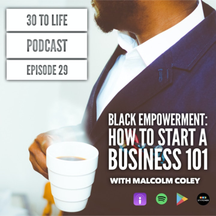 Ep 29: Black Empowerment - How To Start A Business 101 With Malcolm Coley