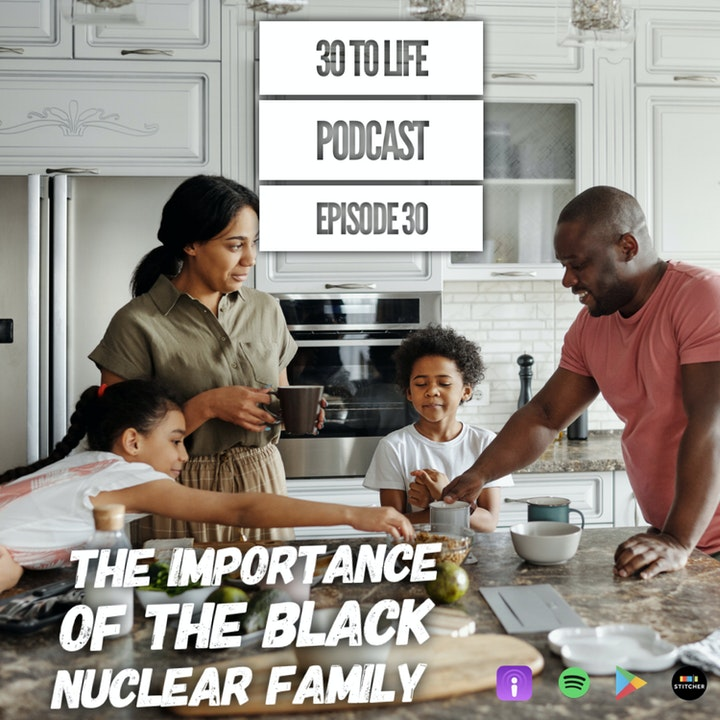 Ep 30: The Importance Of The Black Nuclear Family
