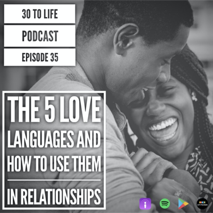 Ep 35: The 5 Love Languages And How To Use Them In Relationships
