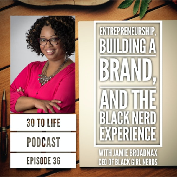 Ep 36: Entrepreneurship, Building A Brand, And The Black Nerd Experience With Jamie Broadnax Image