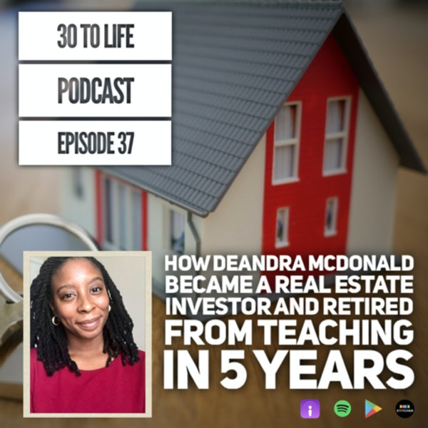 Ep 37: How Deandra Mcdonald Became A Real Estate Investor And Retired From Teaching In 5 Years Image