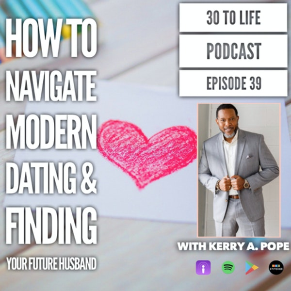 39: How To Navigate Modern Dating & Finding Your Future Husband With Kerry A. Pope Image
