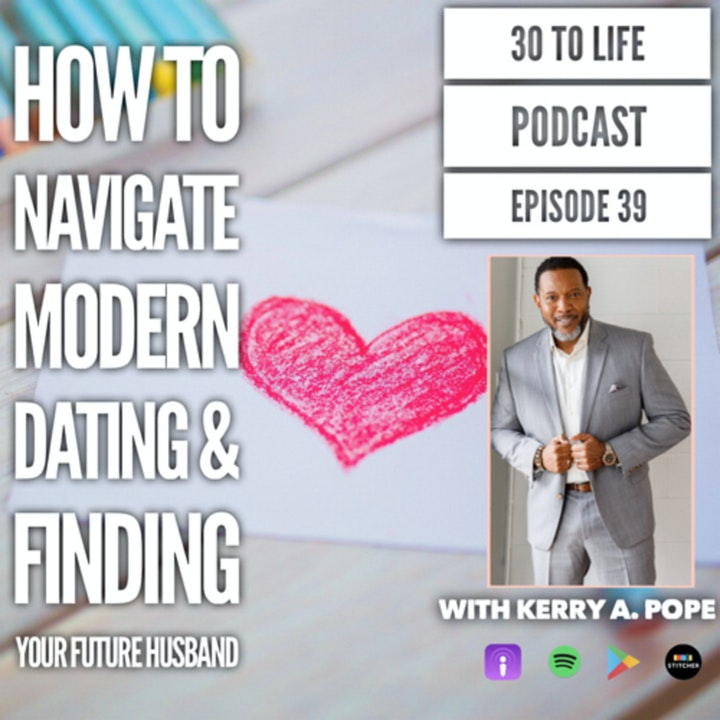 Episode image for 39: How To Navigate Modern Dating & Finding Your Future Husband With Kerry A. Pope