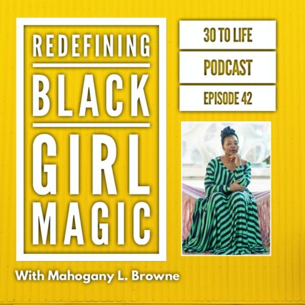 42: Redefining Black Girl Magic With Mahogany L. Browne Image