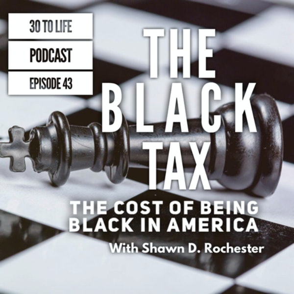 43: The Black Tax - The Cost Of Being Black In America Part 1 With Shawn D. Rochester Image