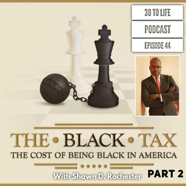 44: The Black Tax - The Cost of Being Black in America Part 2 With Shawn D. Rochester Image