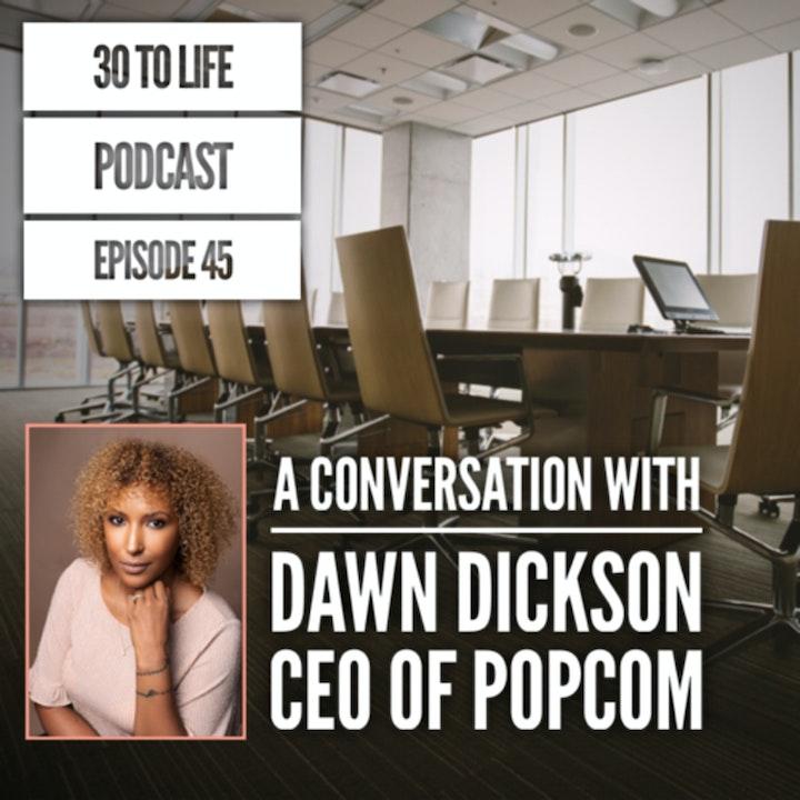 45: A Conversation With Dawn Dickson - CEO of PopCom