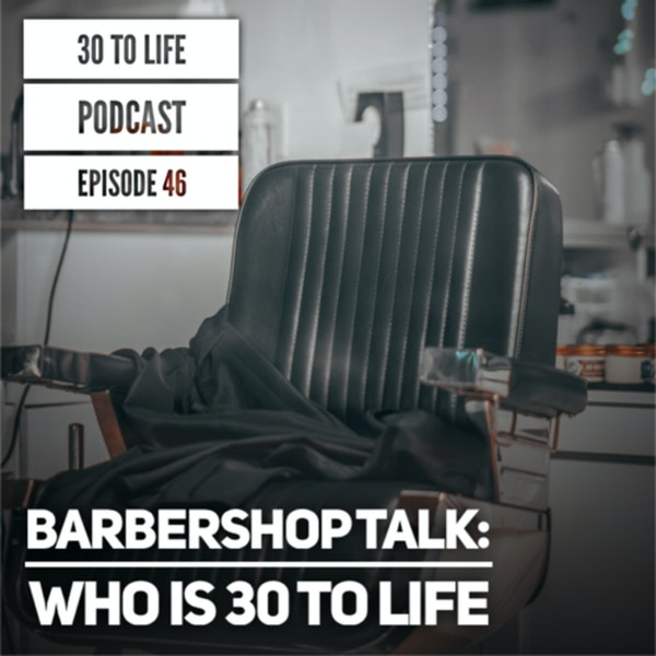 46: Barbershop Talk - Who Is 30 to Life Image