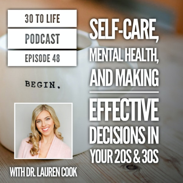 48: Mental Health, Self-Care, And Making Effective Decisions In Your 20s & 30s W/ Dr. Lauren Cooke Image