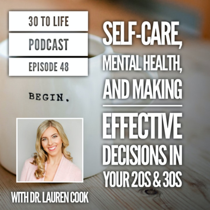 48: Mental Health, Self-Care, And Making Effective Decisions In Your 20s & 30s W/ Dr. Lauren Cooke