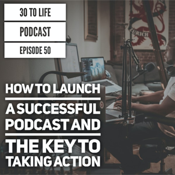 50: How To Launch A Successful Podcast & The Key To Taking Action Image