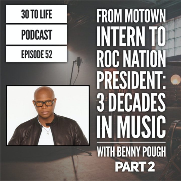 Episode image for 52: From Motown Intern to Roc Nation President: 3 Decades in Music with Benny Pough Part 2