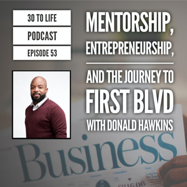 53: Mentorship, Entrepreneurship, And The Journey To First BLVD With Donald Hawkins Image