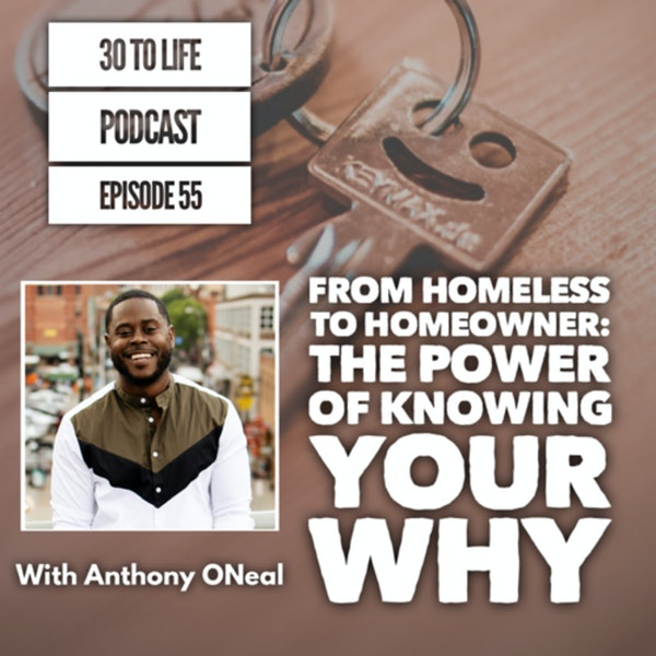 55: From Homeless To Homeowner: The Power Of Knowing Your Why With Anthony ONeal Image