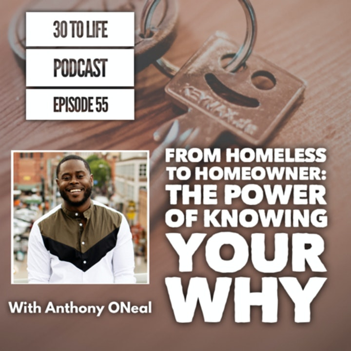 Episode image for 55: From Homeless To Homeowner: The Power Of Knowing Your Why With Anthony ONeal