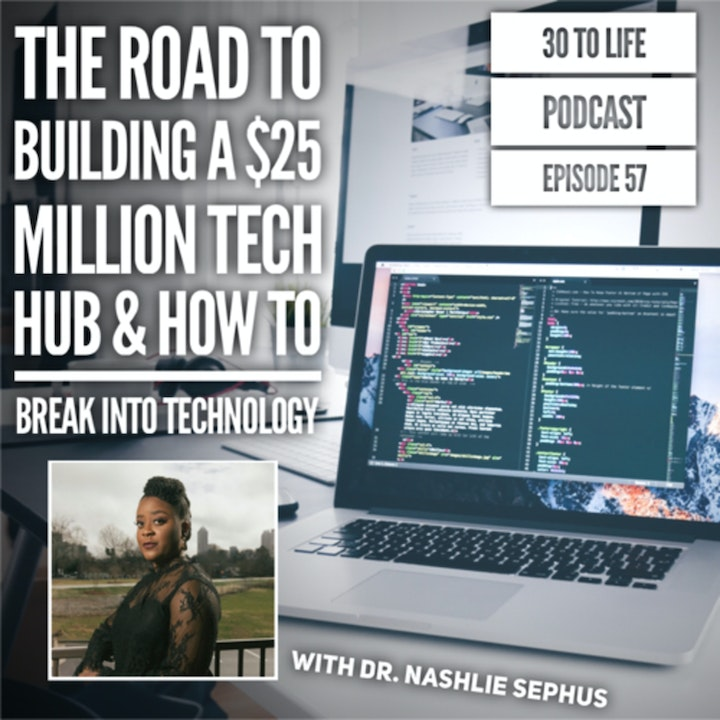 Episode image for 57: The Road To Building A $25 Million Tech Hub & How To Break Into Tech W/ Dr. Nashlie Sephus