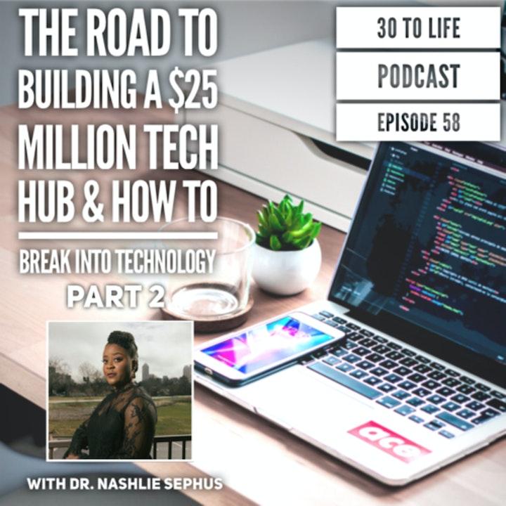 Episode image for 58: The Road To Building A $25 Million Tech Hub & How To Break Into Tech W/ Dr. Nashlie Sephus Pt. 2