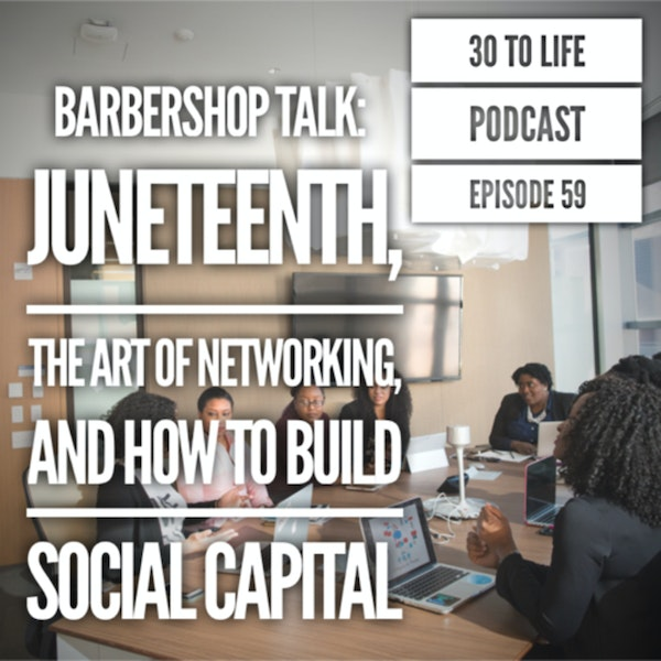 59: Juneteenth, Networking 101, & How To Build Social Capital Image