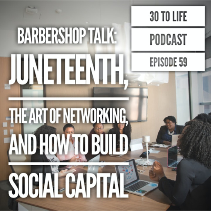 59: Juneteenth, Networking 101, & How To Build Social Capital