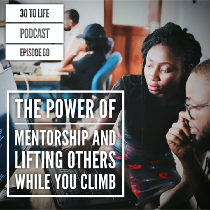 Ep 60: The Power Of Mentorship And Lifting Others While You Climb