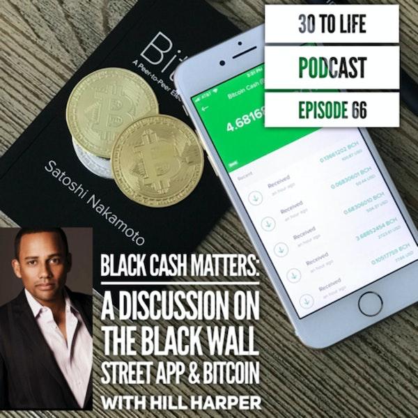66: Black Cash Matters - The Black Wall Street App & Bitcoin w/ Hill Harper Image