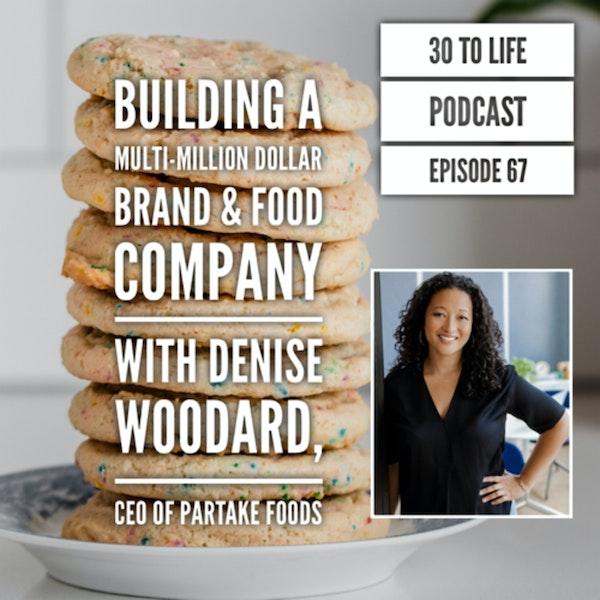67: Building A Multi-Million Dollar Brand & Food Company w/ Denise Woodard, CEO of Partake Foods Image