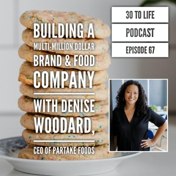 67: Building A Multi-Million Dollar Brand & Food Company w/ Denise Woodard, CEO of Partake Foods