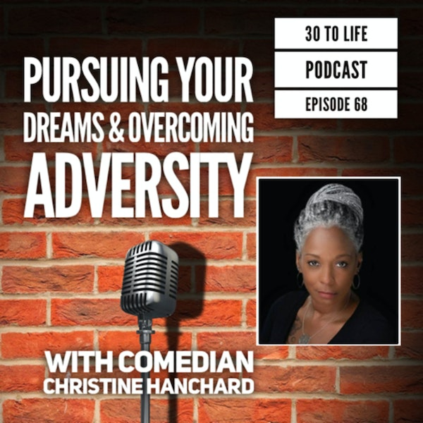 68: Pursuing Your Dreams & Overcoming Adversity with Comedian Christine Hanchard Image