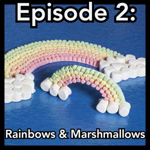 Episode 2: Rainbows & Marshmallows Image