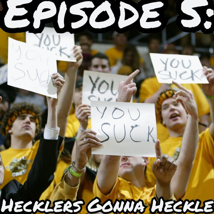 Episode 5: Hecklers Gonna Heckle