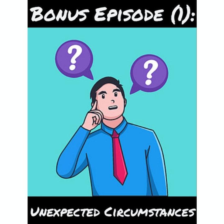 Bonus Episode (1): Unexpected Circumstances
