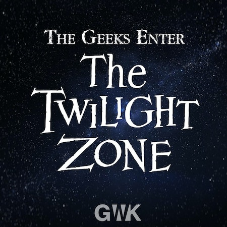 108 - The Geeks Enter The Twilight Zone Image