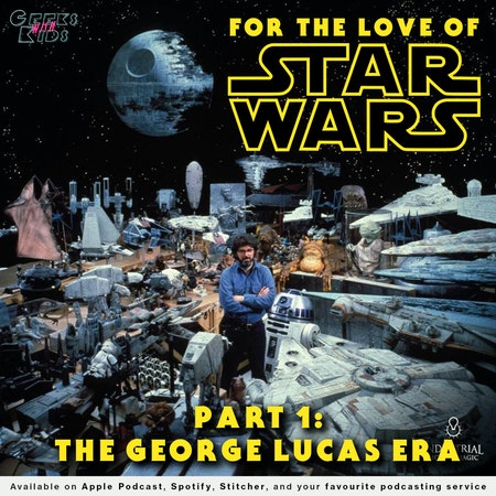 127 - For the Love of Star Wars: Part 1 - The George Lucas Era Image