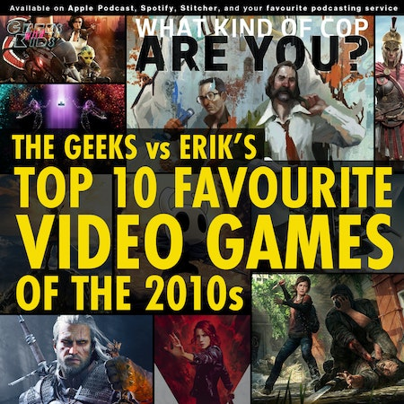 132 - The Geeks vs Erik's Top 10 Favourite Video Games of the 2010s Image
