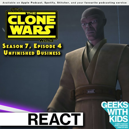 "BONUS - The Geeks React to ""Star Wars: Clone Wars"" S07E04 - Unfinished Business Image"