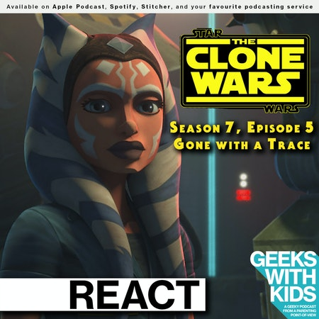 "BONUS - The Geeks React to ""Star Wars: Clone Wars"" S07E05 - Gone with a Trace Image"