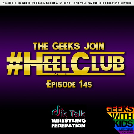 145 - The Geeks join #HeelClub Image
