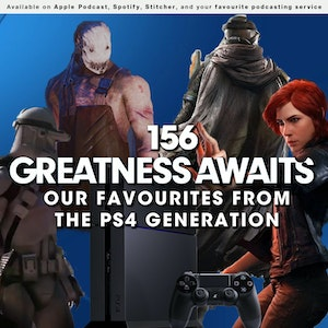 156 - Greatness Awaits: Our Favourites from the PS4 Generation