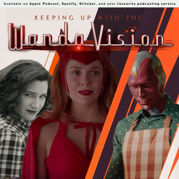158 - Keeping Up with The WandaVision