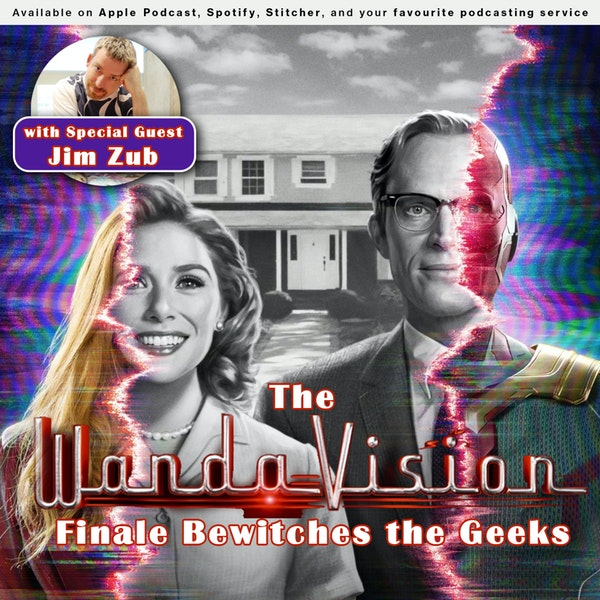 159 - The WandaVision Finale Bewitches The Geeks Image